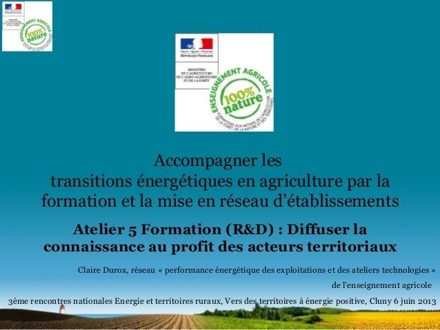 Accompagner les transitions énergétiques en agriculture par la formation et la mise en réseau d'établissements Atelier 5 F...