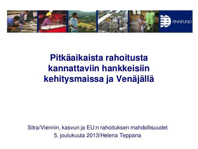 Pitkäaikaista rahoitusta kannattaviin hankkeisiin kehitysmaissa ja Venäjällä  Sitra/Viennin, kasvun ja EU:n rahoituksen ma...
