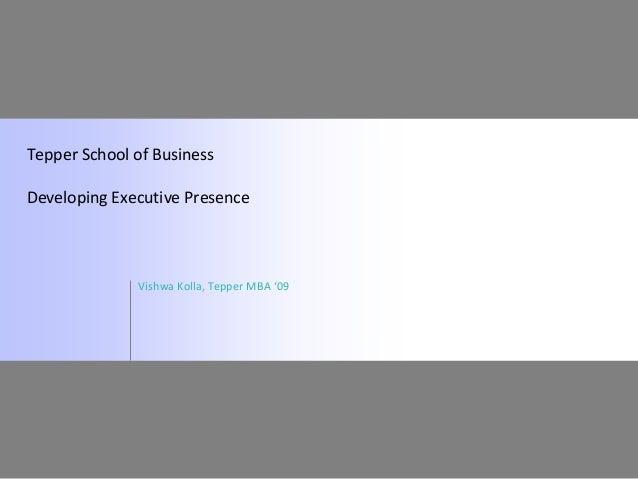 Tepper School of BusinessDeveloping Executive Presence              Vishwa Kolla, Tepper MBA '09