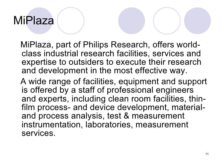 MiPlaza <ul><li>MiPlaza, part of Philips Research, offers world-class industrial research facilities, services and experti...
