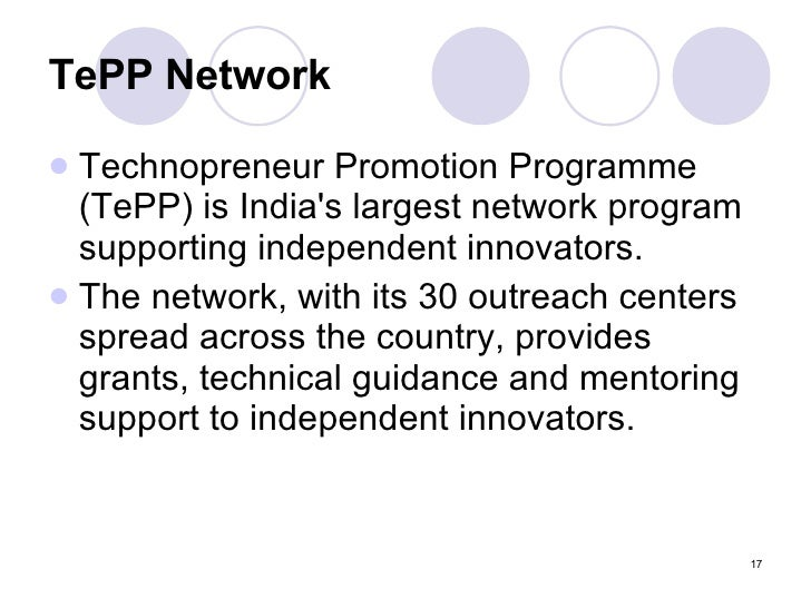 TePP Network <ul><li>Technopreneur Promotion Programme (TePP) is India's largest network program supporting independent in...