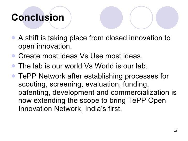 Conclusion <ul><li>A shift is taking place from closed innovation to open innovation. </li></ul><ul><li>Create most ideas ...
