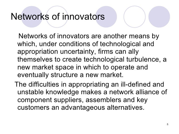 Networks of innovators <ul><li>Networks of innovators are another means by which, under conditions of technological and ap...