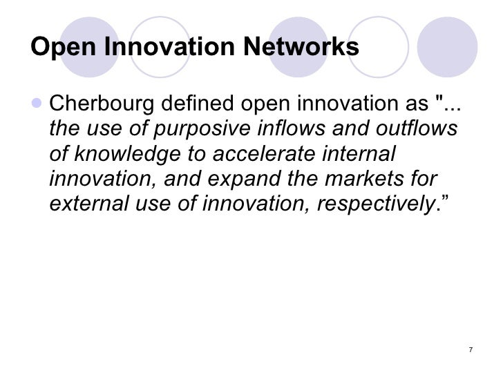 Open Innovation Networks <ul><li>Cherbourg defined open innovation as &quot;...  the use of purposive inflows and outflows...