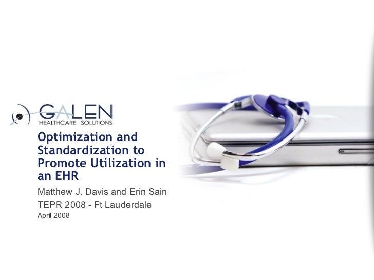 Optimization and Standardization to Promote Utilization in an EHR  Matthew J. Davis and Erin Sain TEPR 2008 - Ft Lauderdal...