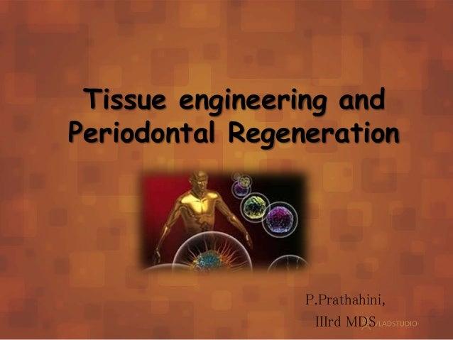 P.Prathahini, IIIrd MDS Tissue engineering and Periodontal Regeneration