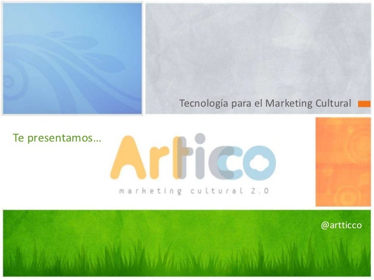 Tecnologíapara el Marketing Cultural <br />Tepresentamos…ARTTICCO<br />@artticco<br />