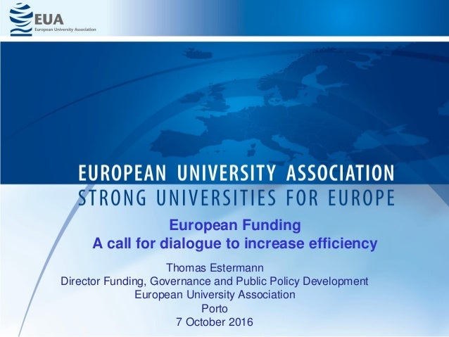 Thomas Estermann Director Funding, Governance and Public Policy Development European University Association Porto 7 Octobe...