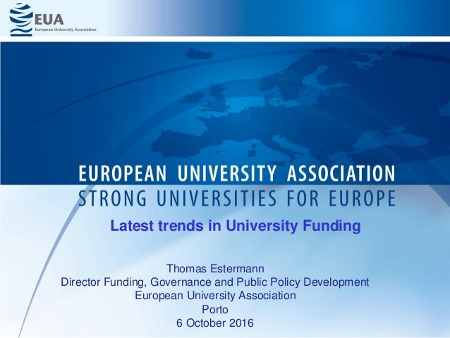 Thomas Estermann Director Funding, Governance and Public Policy Development European University Association Porto 6 Octobe...