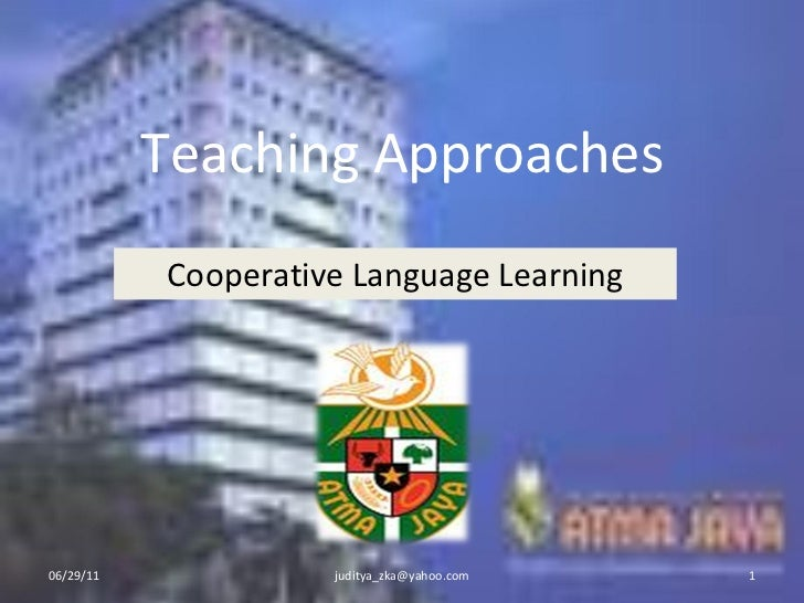 Teaching Approaches Cooperative Language Learning 06/29/11 [email_address]
