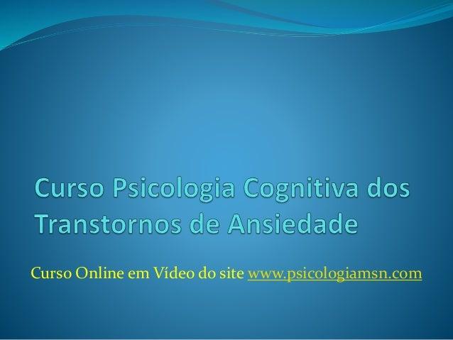 Curso Online em Vídeo do site www.psicologiamsn.com