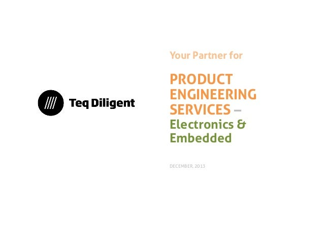 Your Partner for  PRODUCT ENGINEERING SERVICES – Electronics & Embedded DECEMBER, 2013