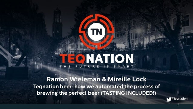 Ramon Wieleman & Mireille Lock Teqnation beer: how we automated the process of brewing the perfect beer (TASTING INCLUDED!...