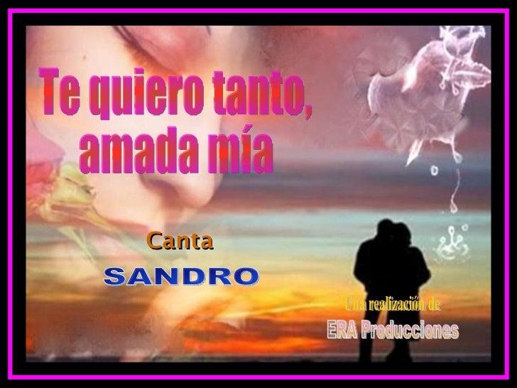 Te quiero tanto, amada mía SANDRO ERA Producciones Una realización de Canta