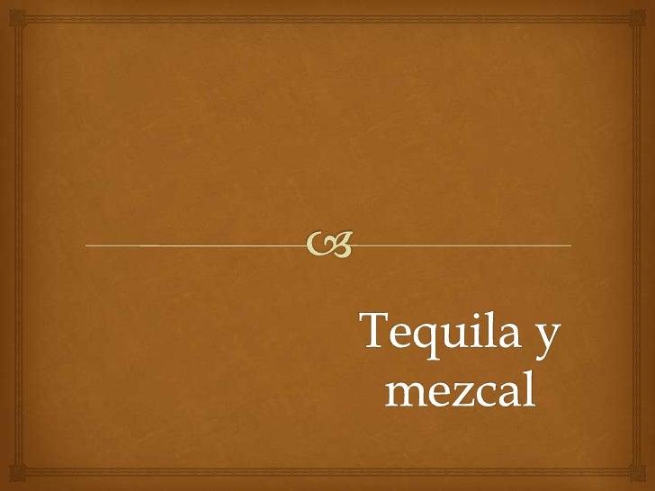 Tequila y mezcal<br />