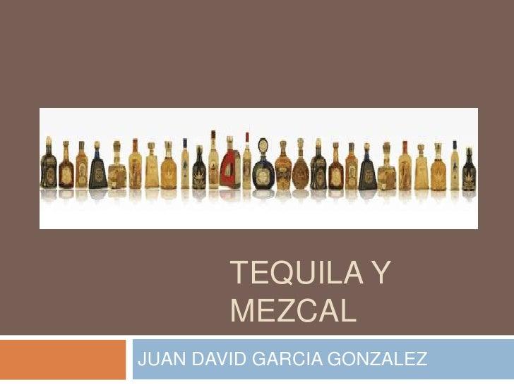 Tequila y mezcal<br />JUAN DAVID GARCIA GONZALEZ<br />