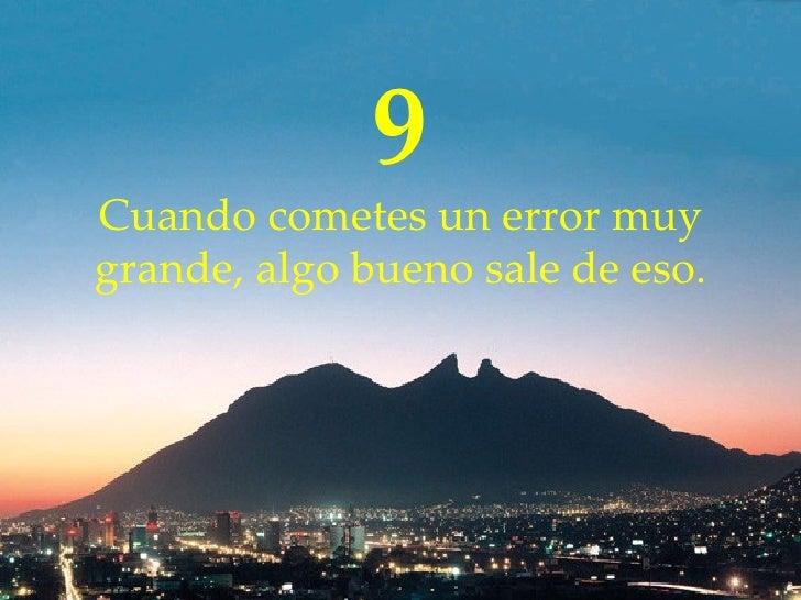 9 Cuando cometes un error muy grande, algo bueno sale de eso.