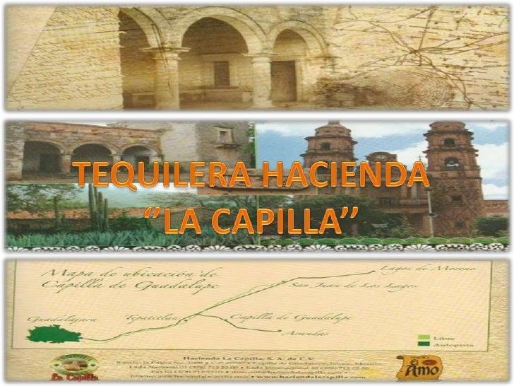 TEQUILERA HACIENDA<br />''LA CAPILLA''<br />