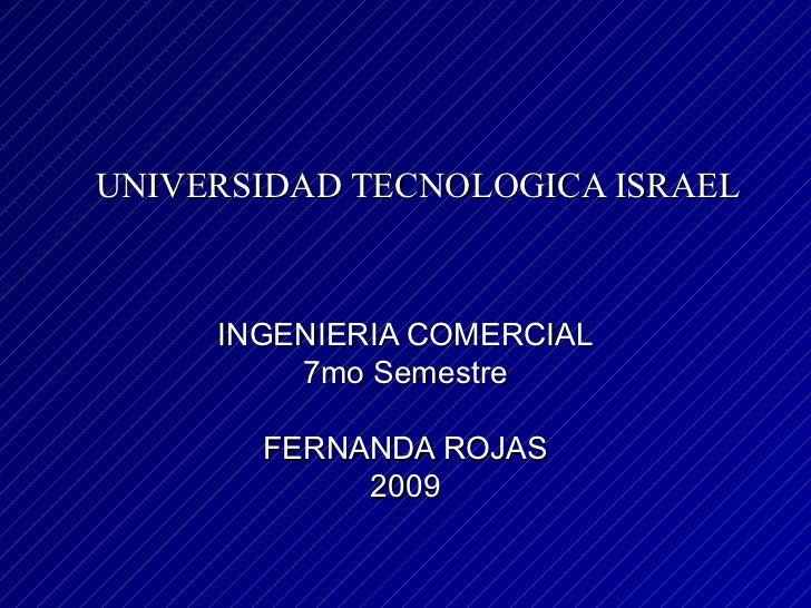 UNIVERSIDAD TECNOLOGICA ISRAEL INGENIERIA COMERCIAL 7mo Semestre FERNANDA ROJAS 2009