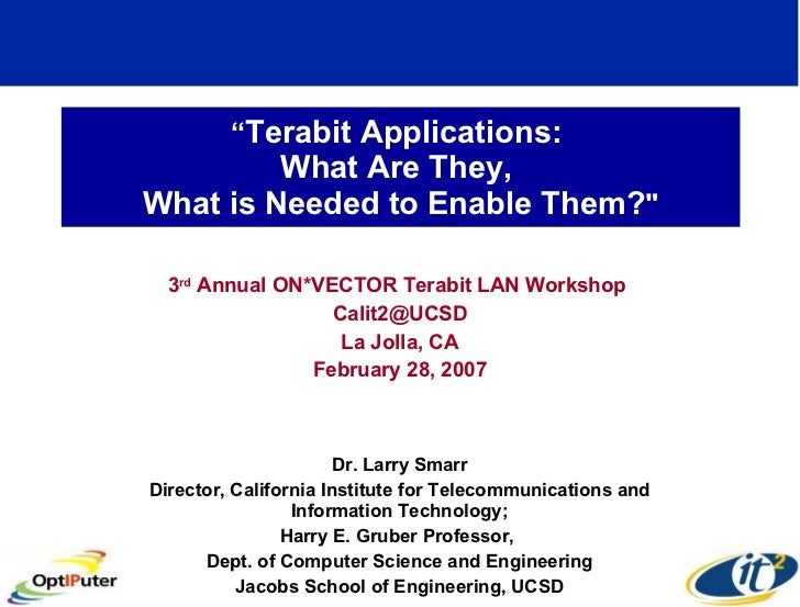 """"""" Terabit Applications:  What Are They,  What is Needed to Enable Them? """" 3 rd  Annual ON*VECTOR Terabit LAN Workshop..."""