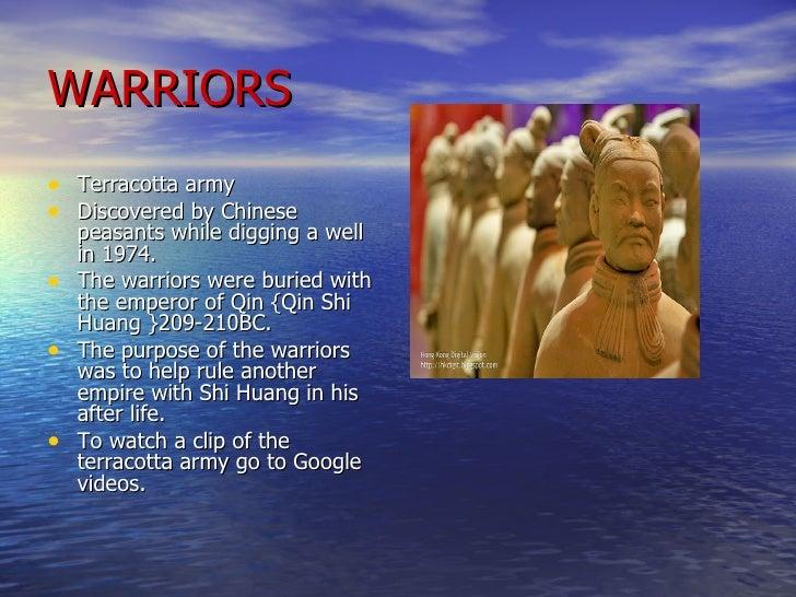 WARRIORS <ul><li>Terracotta army </li></ul><ul><li>Discovered by Chinese peasants while digging a well in 1974. </li></ul>...
