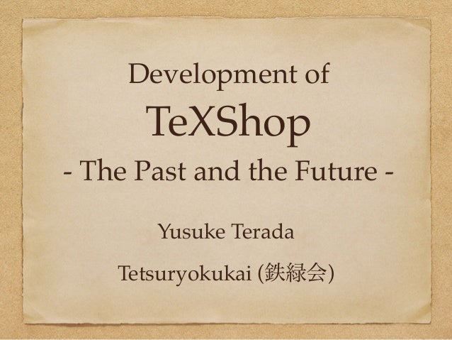 Development of  TeXShop  - The Past and the Future -  Yusuke Terada  Tetsuryokukai (鉄緑会)