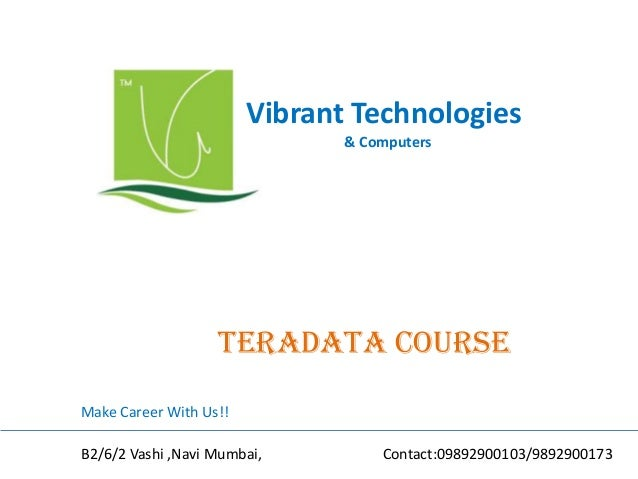 Vibrant Technologies & Computers teradata COURSE Make Career With Us!! B2/6/2 Vashi ,Navi Mumbai, Contact:09892900103/9892...