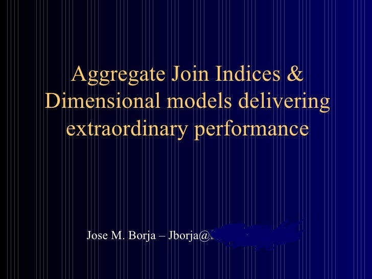 Aggregate Join Indices & Dimensional models delivering extraordinary performance Jose M. Borja – Jborja@Menard-inc.com