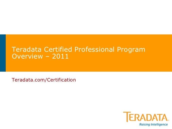 Teradata Certified Professional Program Overview – 2011 Teradata.com/Certification