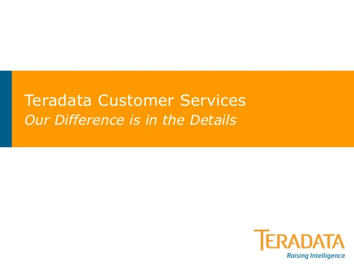 Teradata Customer Services Our Difference is in the Details