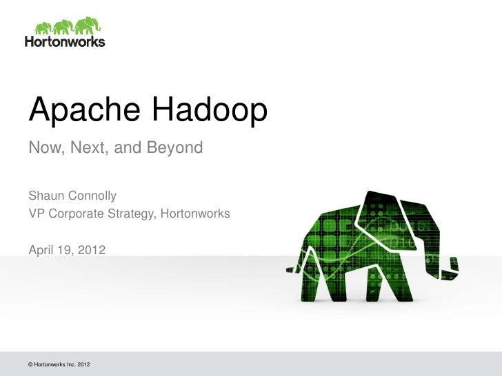Apache HadoopNow, Next, and BeyondShaun ConnollyVP Corporate Strategy, HortonworksApril 19, 2012© Hortonworks Inc. 2012