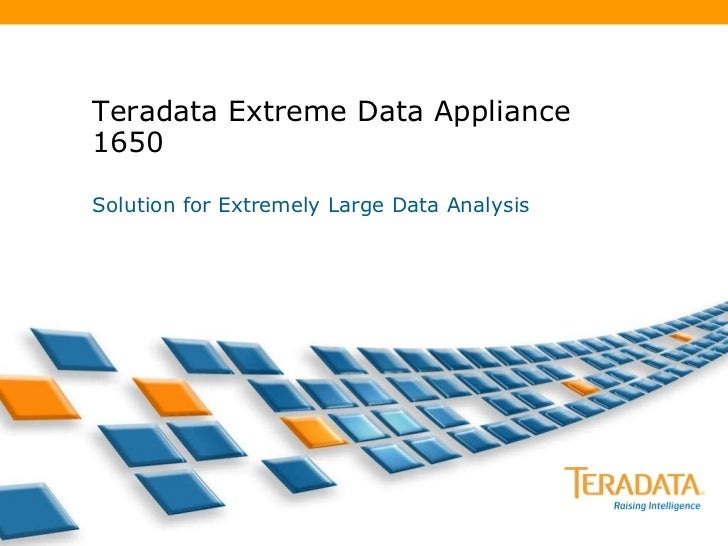 Teradata Extreme Data Appliance 1650 Solution for Extremely Large Data Analysis