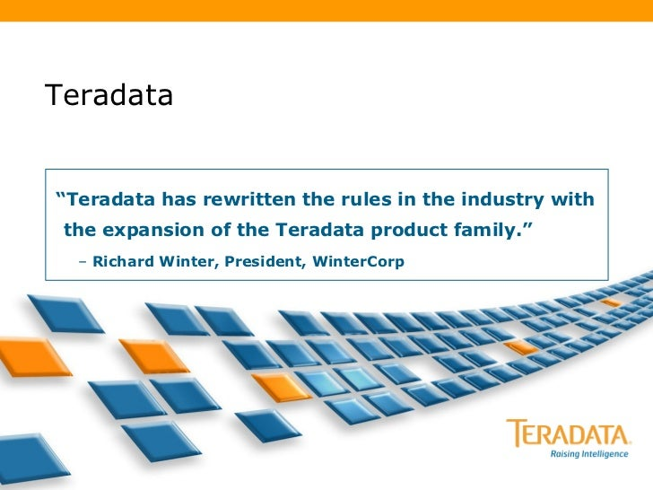 "Teradata <ul><li>"" Teradata has rewritten the rules in the industry with the expansion of the Teradata product family."" </..."