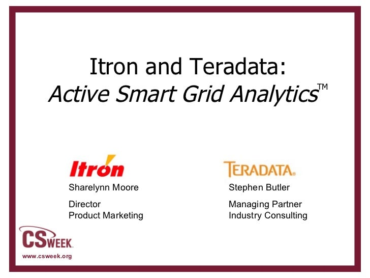 Itron and Teradata: Active Smart Grid Analytics TM Stephen Butler Managing Partner Industry Consulting  Sharelynn Moore Di...