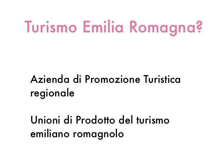 Turismo Emilia Romagna?Azienda di Promozione TuristicaregionaleUnioni di Prodotto del turismoemiliano romagnolo