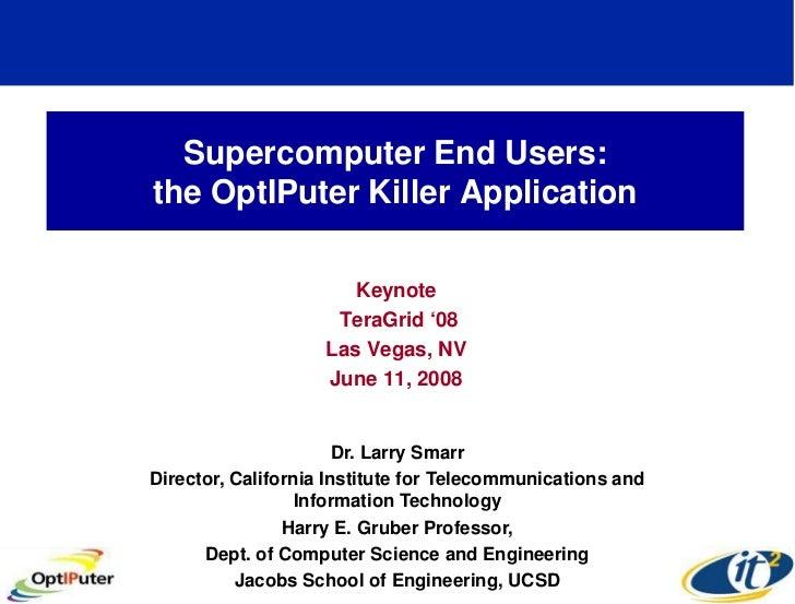 Supercomputer End Users: the OptIPuter Killer Application                         Keynote                      TeraGrid '0...