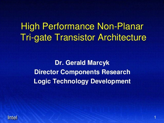 High Performance Non-Planar Tri-gate Transistor Architecture Dr. Gerald Marcyk Director Components Research Logic Technolo...