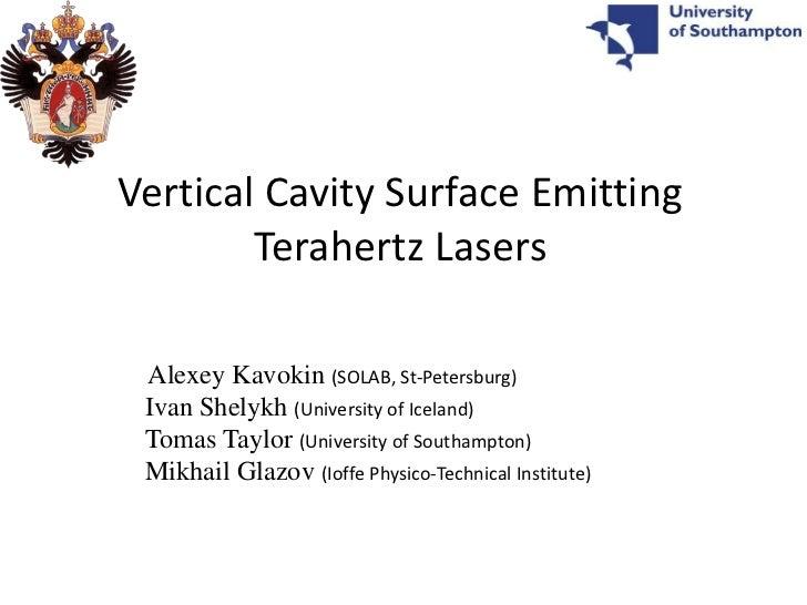 Vertical Cavity Surface Emitting        Terahertz Lasers Alexey Kavokin (SOLAB, St-Petersburg) Ivan Shelykh (University of...