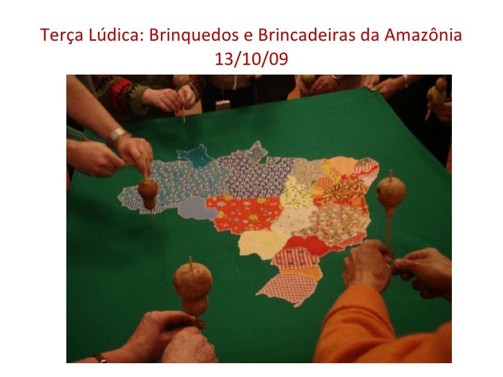 Terça Lúdica: Brinquedos e Brincadeiras da Amazônia 13/10/09