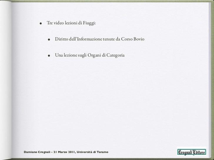 •    Tre video lezioni di Fiuggi:               •   Diritto dell'Informazione tenute da Corso Bovio               •   Una ...