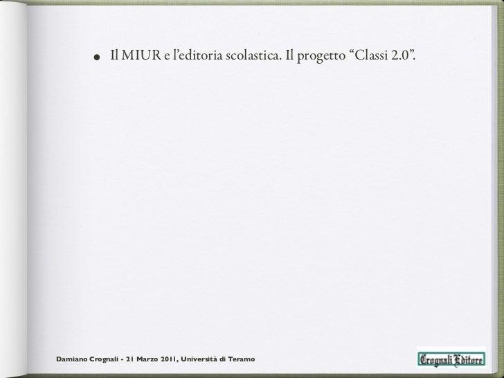 """• Il MIUR e l'editoria scolastica. Il progetto """"Classi 2.0"""".Damiano Crognali - 21 Marzo 2011, Università di Teramo"""