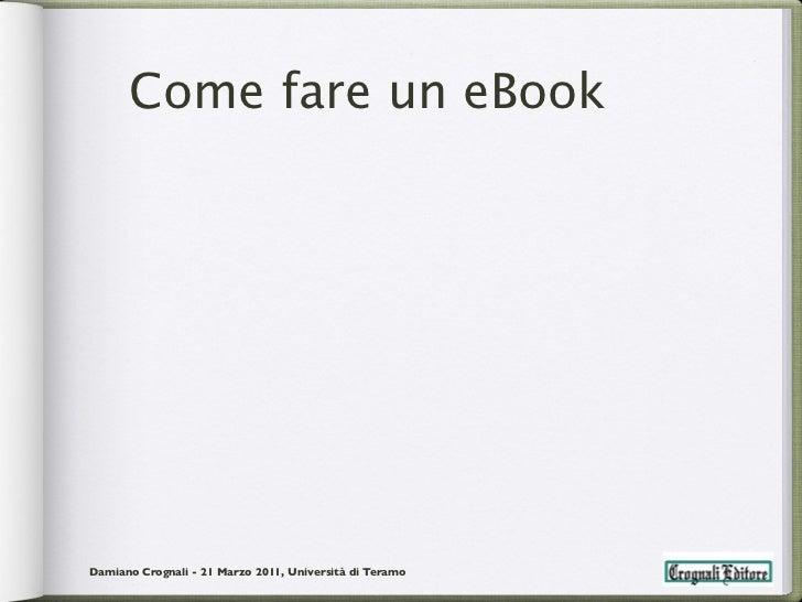 Come fare un eBookDamiano Crognali - 21 Marzo 2011, Università di Teramo