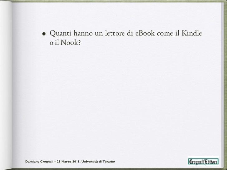 • Quanti hanno un lettore di eBook come il Kindle              o il Nook?Damiano Crognali - 21 Marzo 2011, Università di T...