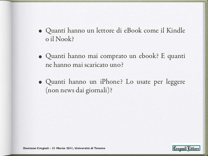 • Quanti hanno un lettore di eBook come il Kindle              o il Nook?         • Quanti hanno mai comprato un ebook? E ...