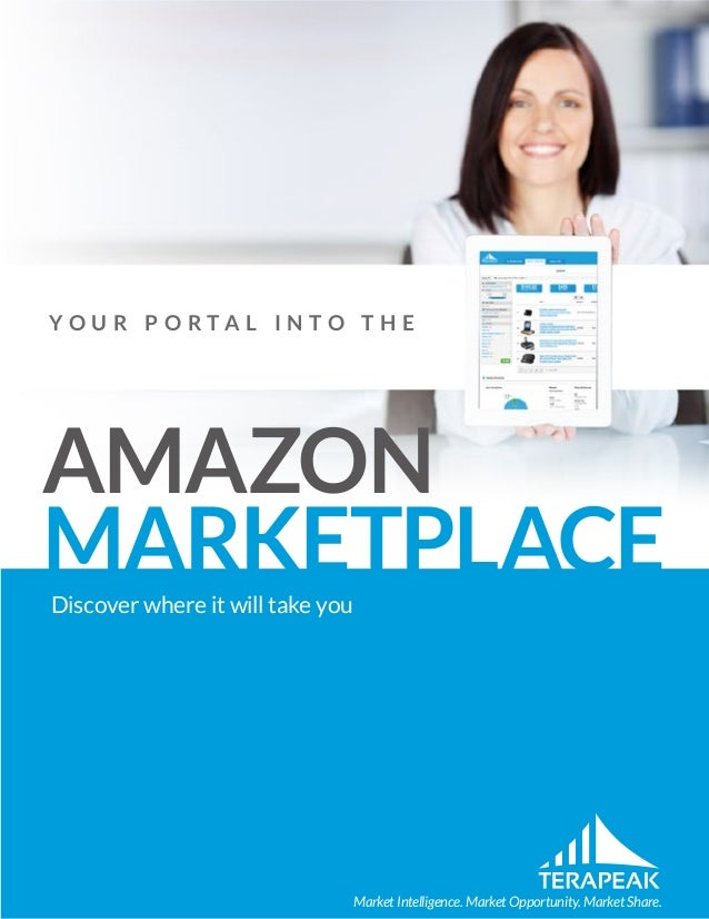 Market Intelligence. Market Opportunity. Market Share. Discover where it will take you AMAZON MARKETPLACE Y O U R P O R T ...