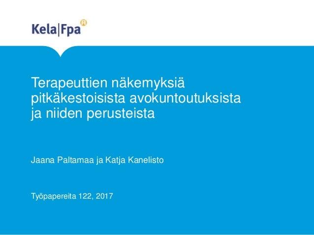 Terapeuttien näkemyksiä pitkäkestoisista avokuntoutuksista ja niiden perusteista Jaana Paltamaa ja Katja Kanelisto Työpape...