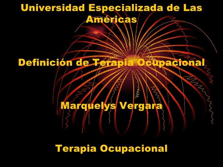 Universidad Especializada de Las Américas Definición de Terapia Ocupacional Marquelys Vergara Terapia Ocupacional