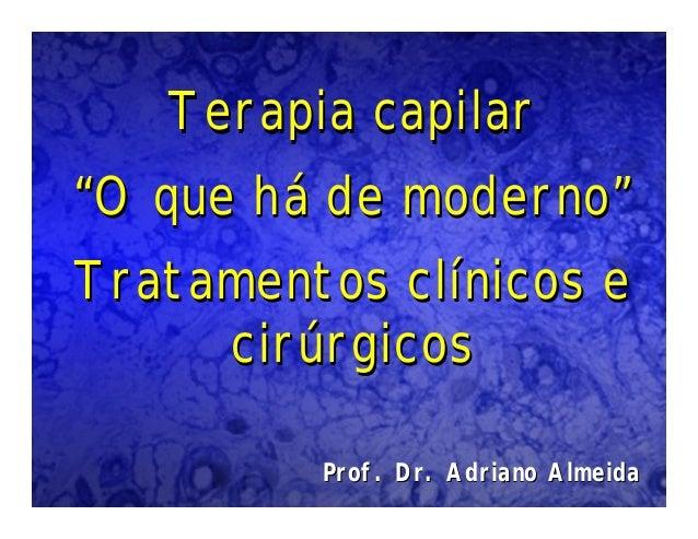 """Terapia capilar""""O que há de moderno""""Tratamentos clínicos ecirúrgicosTerapia capilarTerapia capilar""""""""O que hO que háá de mo..."""
