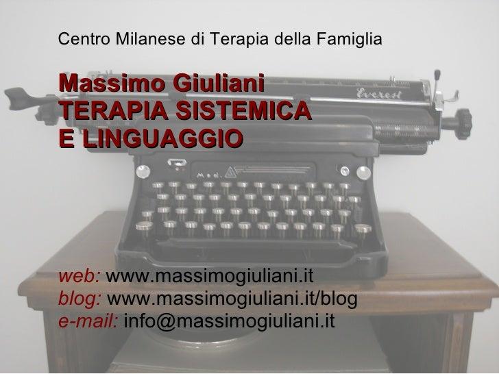 Centro Milanese di Terapia della Famiglia  Massimo Giuliani TERAPIA SISTEMICA E LINGUAGGIO     web: www.massimogiuliani.it...