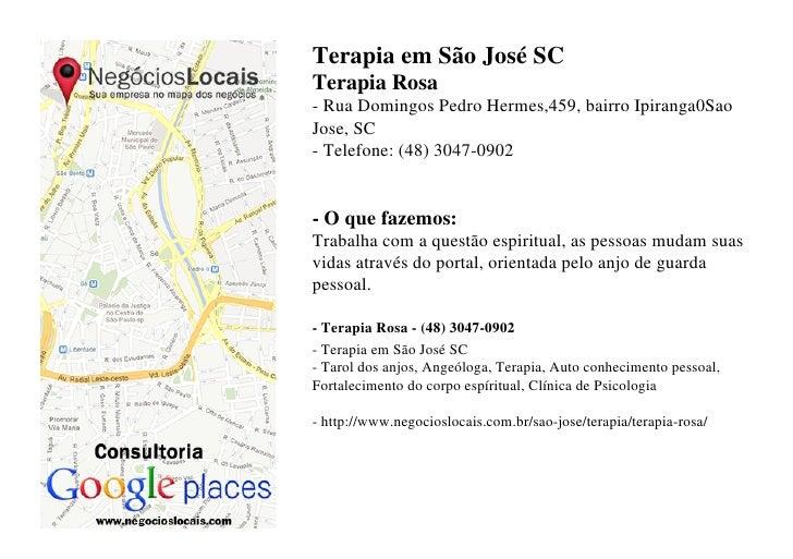 Terapia em São José SCTerapia Rosa- Rua Domingos Pedro Hermes,459, bairro Ipiranga0SaoJose, SC- Telefone: (48) 3047-0902- ...